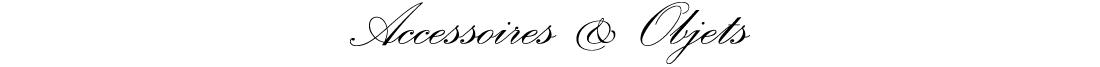 Objets & Accessoires